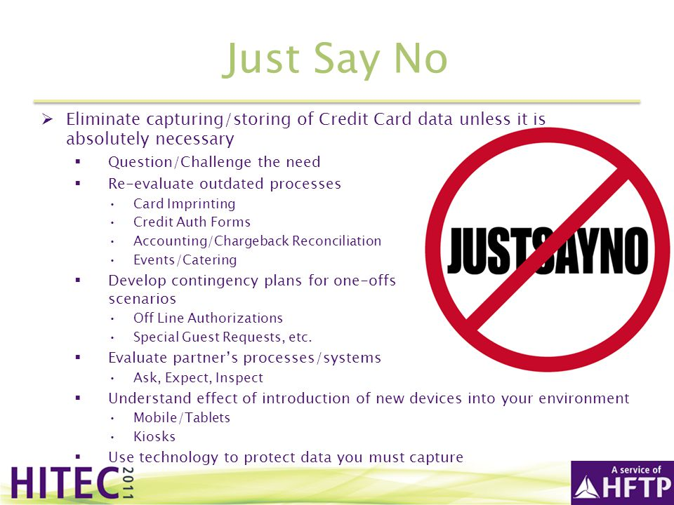 Just Say No Eliminate capturing/storing of Credit Card data unless it is absolutely necessary. Question/Challenge the need.