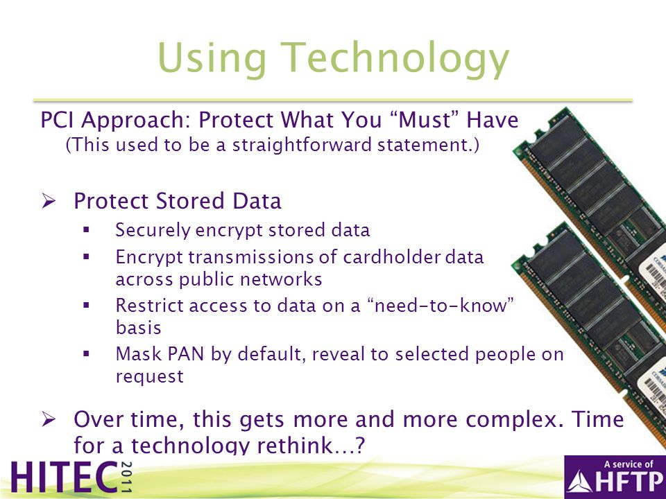 Using Technology PCI Approach: Protect What You Must Have (This used to be a straightforward statement.)