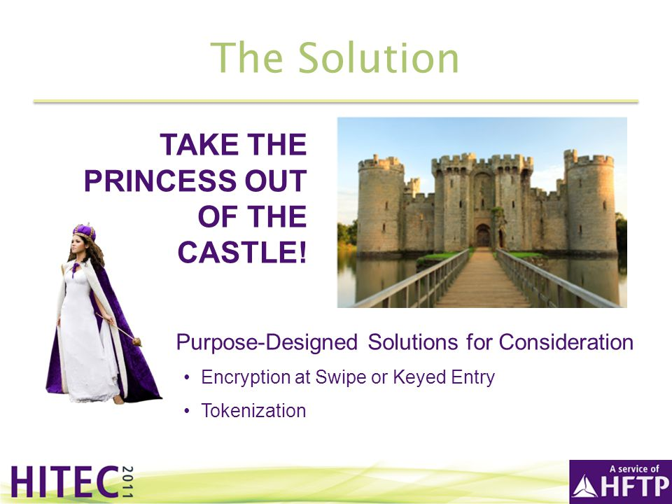 The Solution TAKE THE PRINCESS OUT OF THE CASTLE!