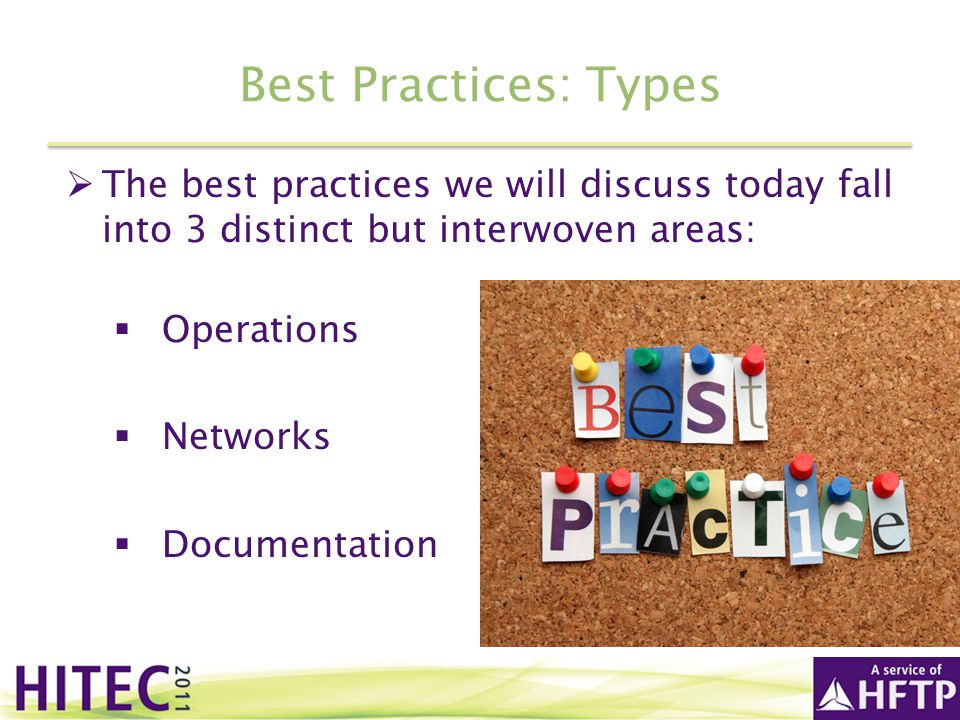 Best Practices: Types The best practices we will discuss today fall into 3 distinct but interwoven areas: