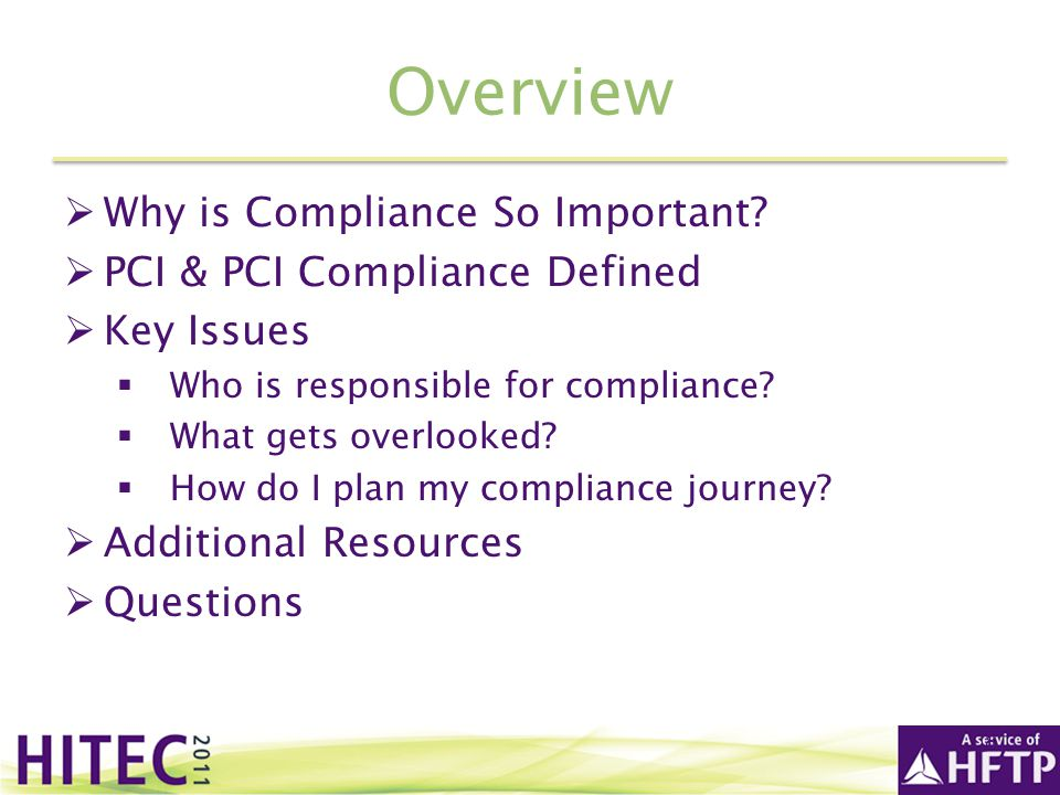 Overview Why is Compliance So Important PCI & PCI Compliance Defined