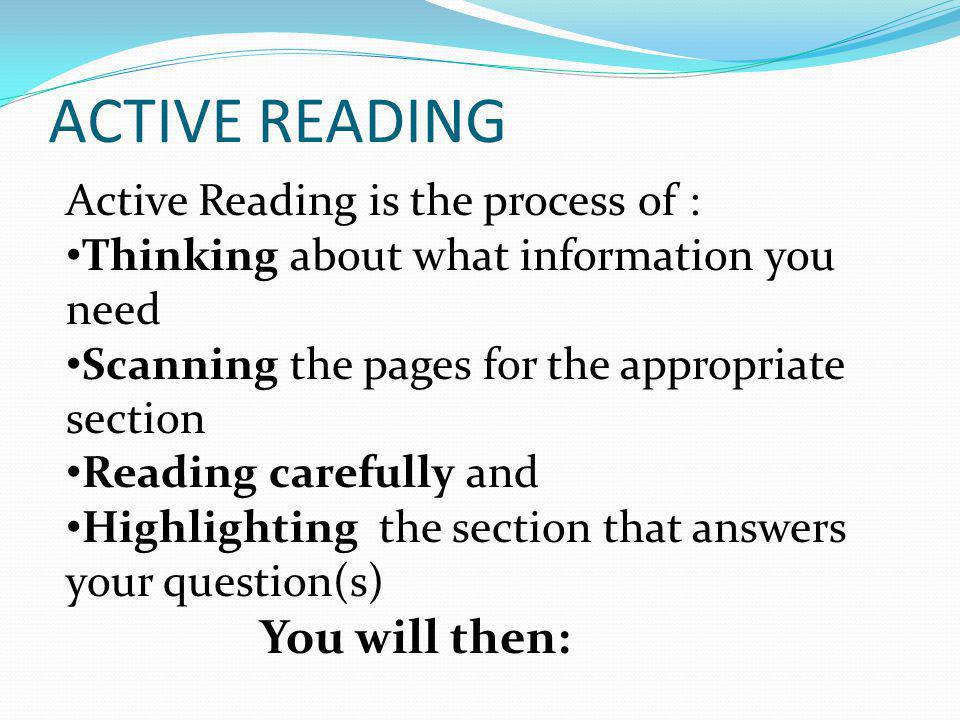 ACTIVE READING You will then: Active Reading is the process of :