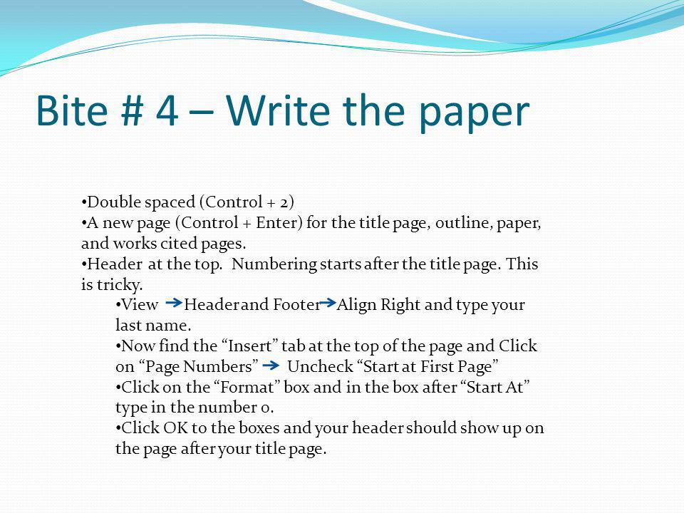 Bite # 4 – Write the paper Double spaced (Control + 2)