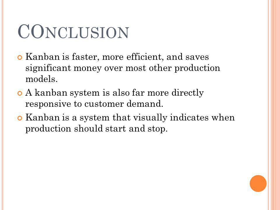 COnclusion Kanban is faster, more efficient, and saves significant money over most other production models.