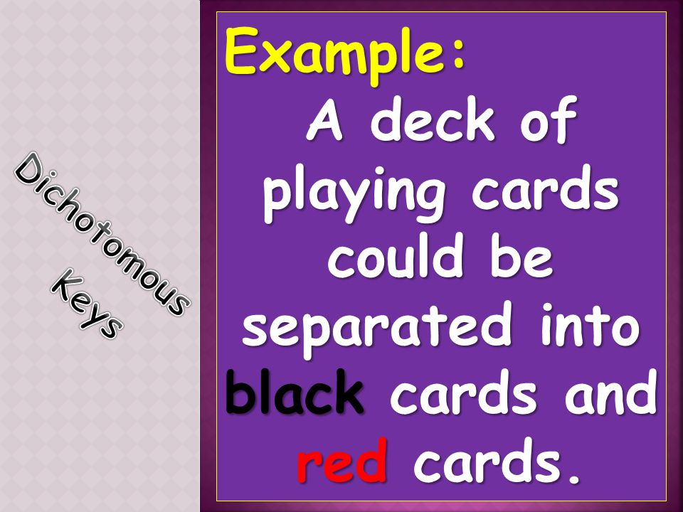 Example: A deck of playing cards could be separated into black cards and red cards.