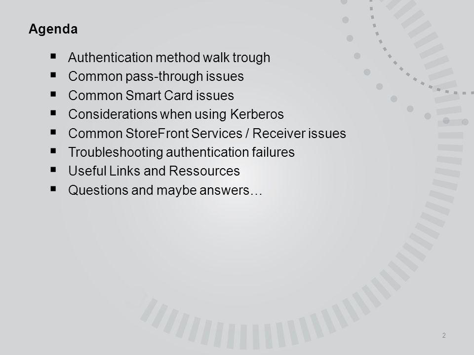 Agenda Authentication method walk trough. Common pass-through issues. Common Smart Card issues. Considerations when using Kerberos.