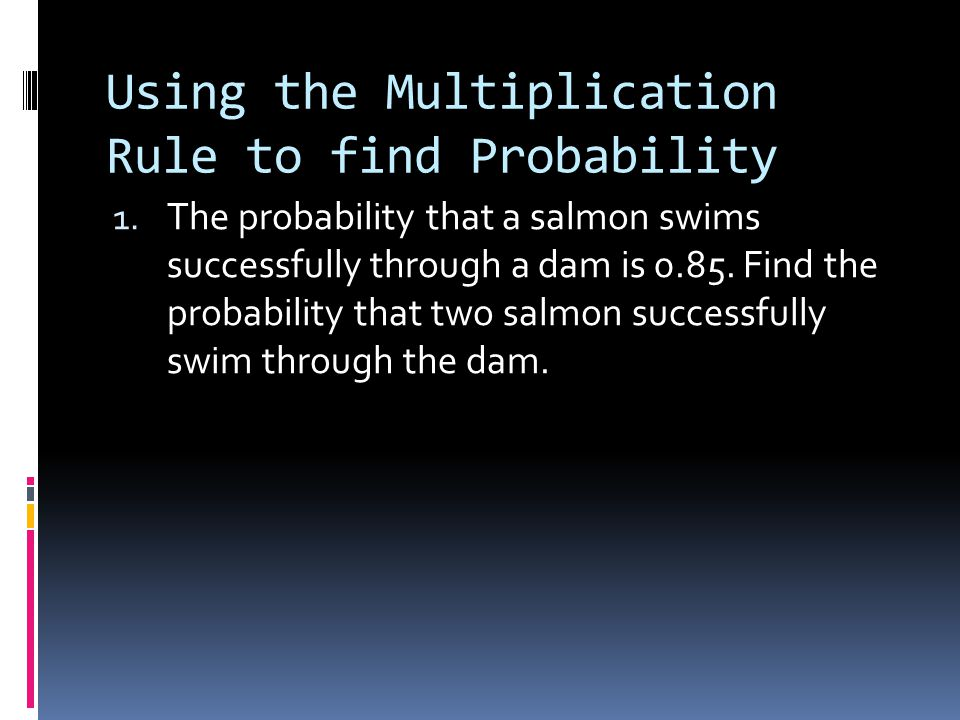 Using the Multiplication Rule to find Probability