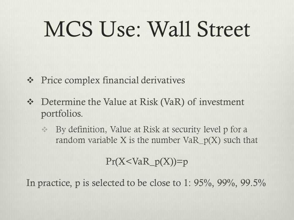 MCS Use: Wall Street Price complex financial derivatives