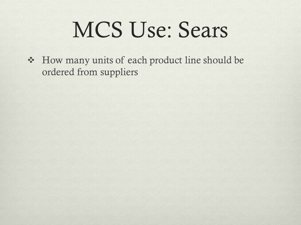 MCS Use: Sears How many units of each product line should be ordered from suppliers