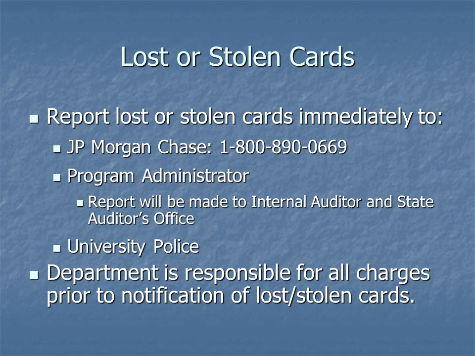 Lost or Stolen Cards Report lost or stolen cards immediately to: