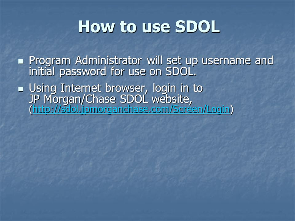 How to use SDOL Program Administrator will set up username and initial password for use on SDOL.