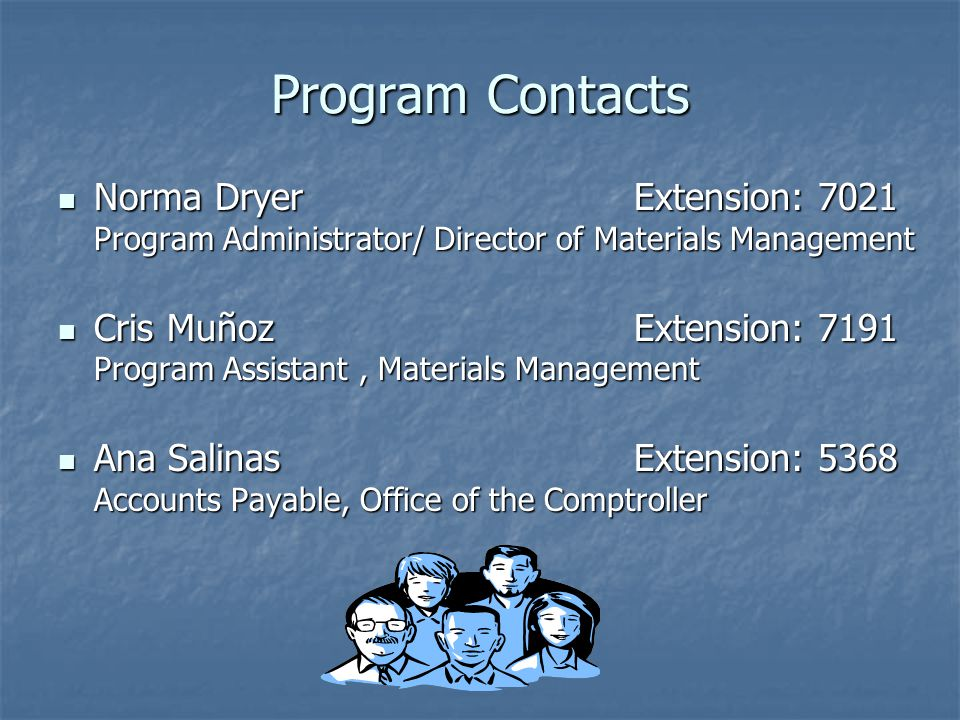 Program Contacts Norma Dryer Extension: 7021 Program Administrator/ Director of Materials Management.