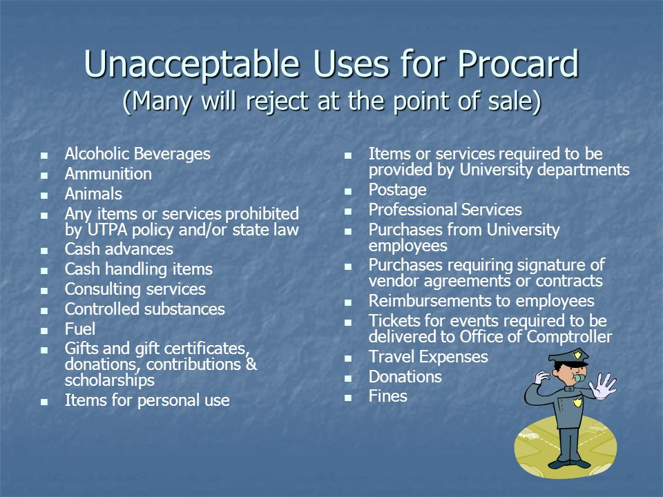 Unacceptable Uses for Procard (Many will reject at the point of sale)