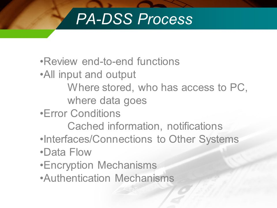 PA-DSS Process Review end-to-end functions All input and output