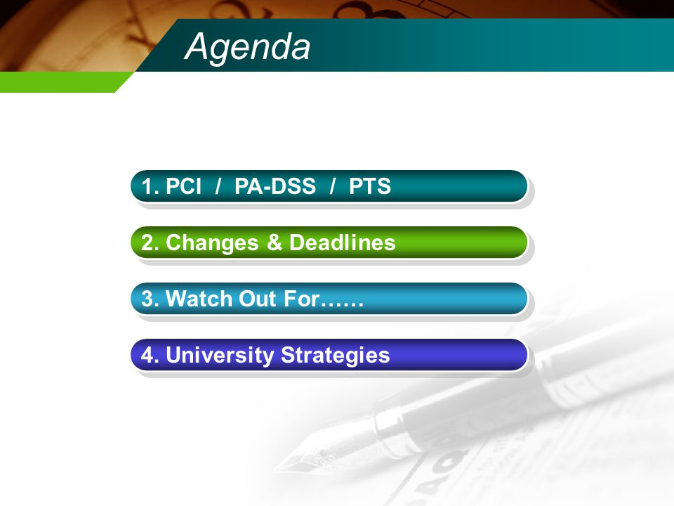 Agenda 1. PCI / PA-DSS / PTS 2. Changes & Deadlines 3. Watch Out For……