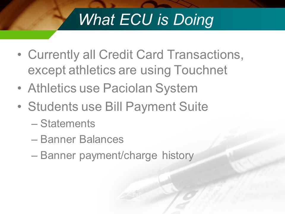 What ECU is Doing Currently all Credit Card Transactions, except athletics are using Touchnet. Athletics use Paciolan System.