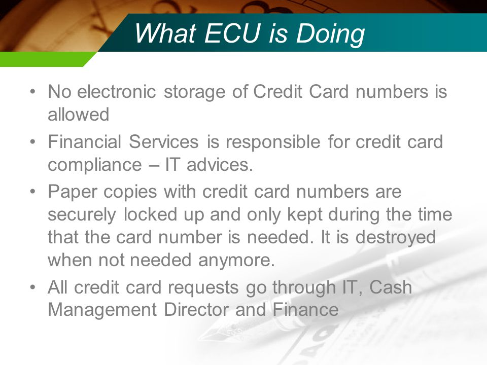 What ECU is Doing No electronic storage of Credit Card numbers is allowed.