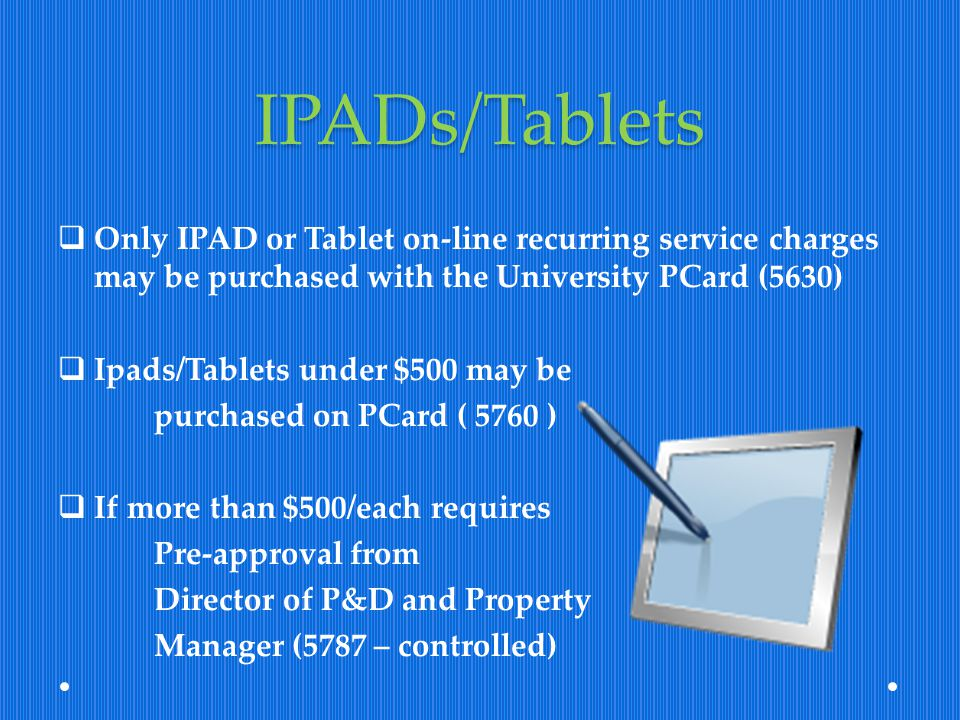 IPADs/Tablets Only IPAD or Tablet on-line recurring service charges may be purchased with the University PCard (5630)