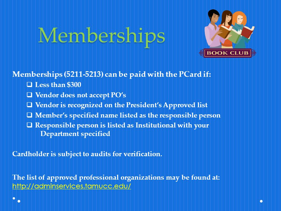 Memberships Memberships (5211-5213) can be paid with the PCard if: