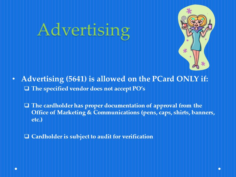 Advertising Advertising (5641) is allowed on the PCard ONLY if: