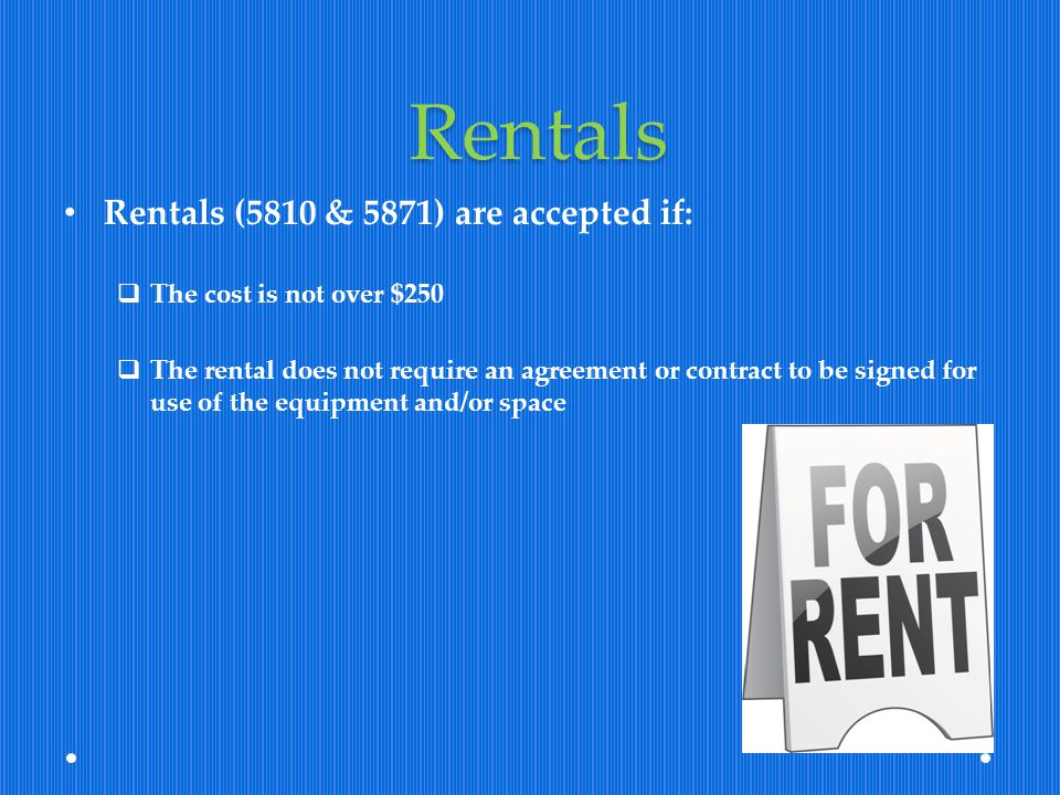 Rentals Rentals (5810 & 5871) are accepted if: