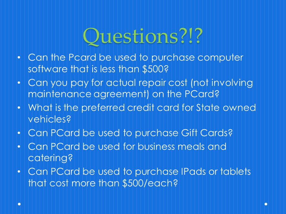 Questions ! Can the Pcard be used to purchase computer software that is less than $500