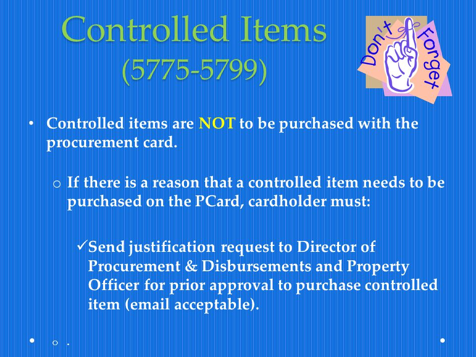 Controlled Items (5775-5799) Controlled items are NOT to be purchased with the procurement card.