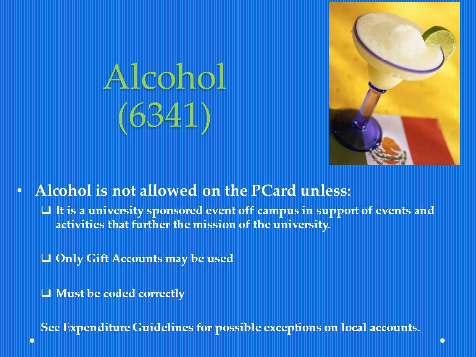 Alcohol (6341) Alcohol is not allowed on the PCard unless: