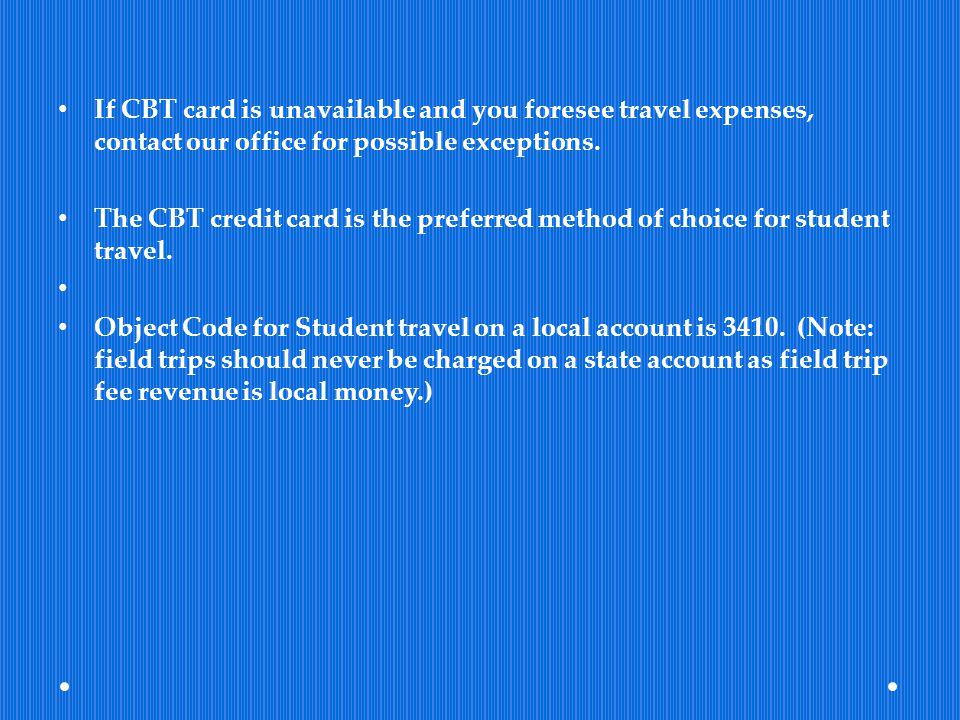 If CBT card is unavailable and you foresee travel expenses, contact our office for possible exceptions.