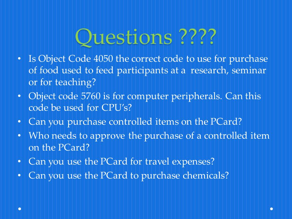 Questions Is Object Code 4050 the correct code to use for purchase of food used to feed participants at a research, seminar or for teaching