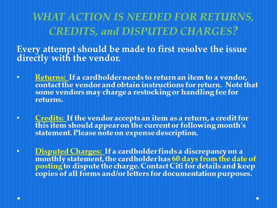 WHAT ACTION IS NEEDED FOR RETURNS, CREDITS, and DISPUTED CHARGES