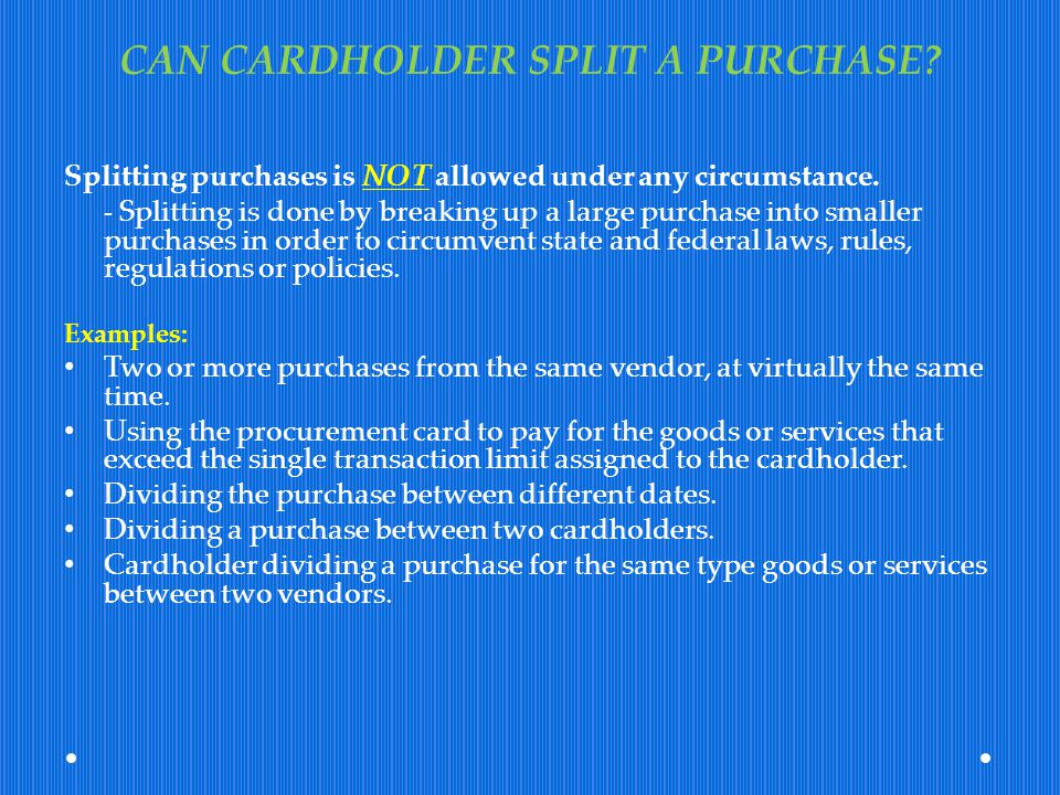CAN CARDHOLDER SPLIT A PURCHASE