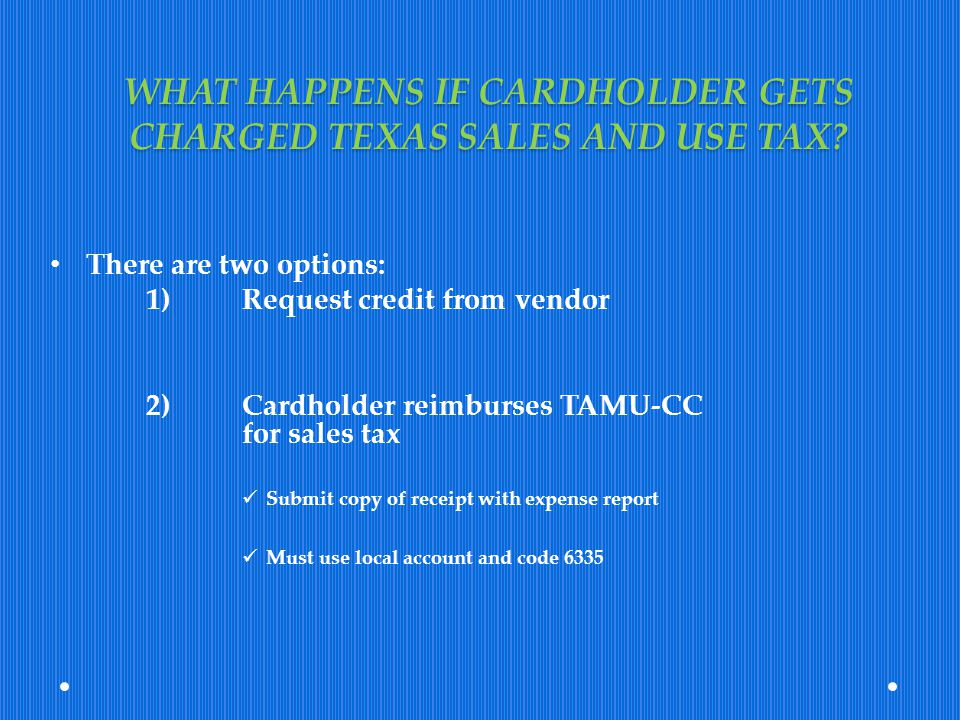 WHAT HAPPENS IF CARDHOLDER GETS CHARGED TEXAS SALES AND USE TAX