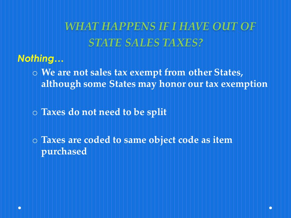 WHAT HAPPENS IF I HAVE OUT OF STATE SALES TAXES