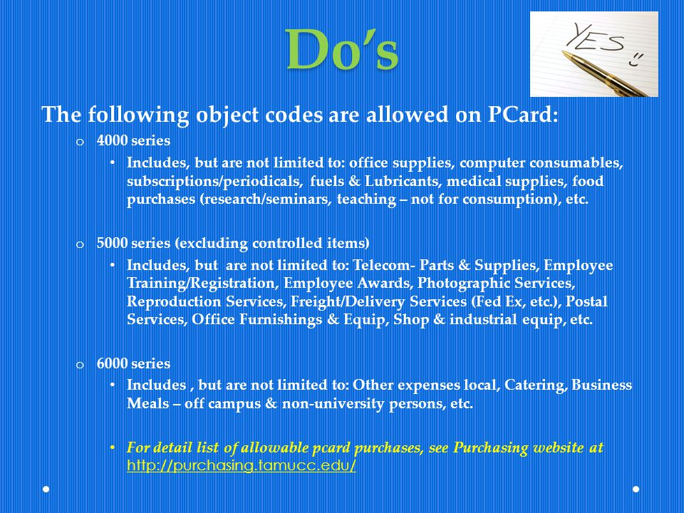 Do's The following object codes are allowed on PCard: 4000 series