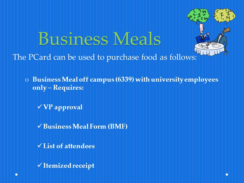 Business Meals The PCard can be used to purchase food as follows: