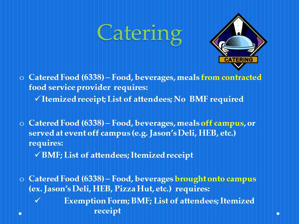 Catering Catered Food (6338) – Food, beverages, meals from contracted food service provider requires: