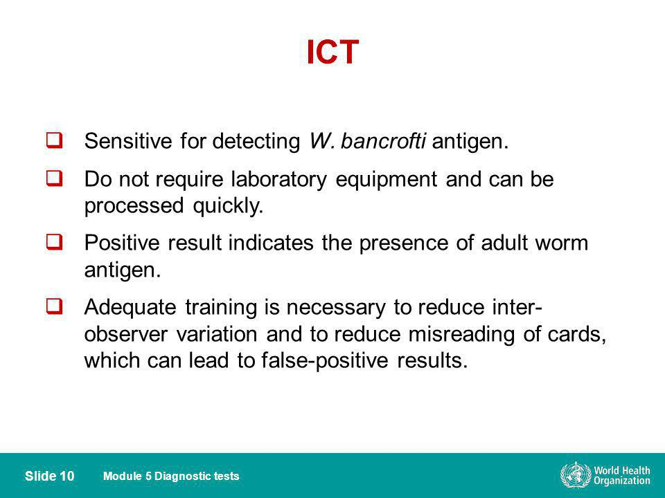 ICT Sensitive for detecting W. bancrofti antigen.