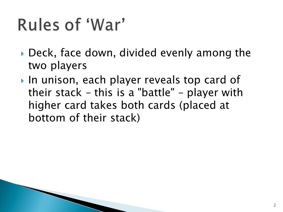 Rules of 'War' Deck, face down, divided evenly among the two players