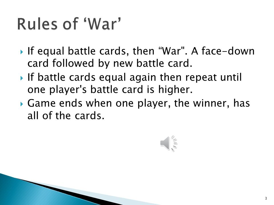 Rules of 'War' If equal battle cards, then War . A face-down card followed by new battle card.