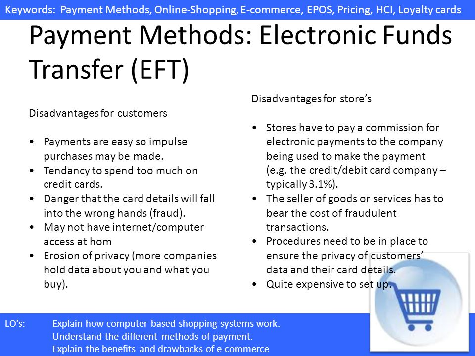 electronic payment methods advantages and disadvantages for e business Electronic money and electronic commerce it's now rare to be paid in cash goods and services are usually paid for with electronic methods of payment, for example: direct debit standing order debit cards e-commerce has both advantages and disadvantages for businesses and customers.