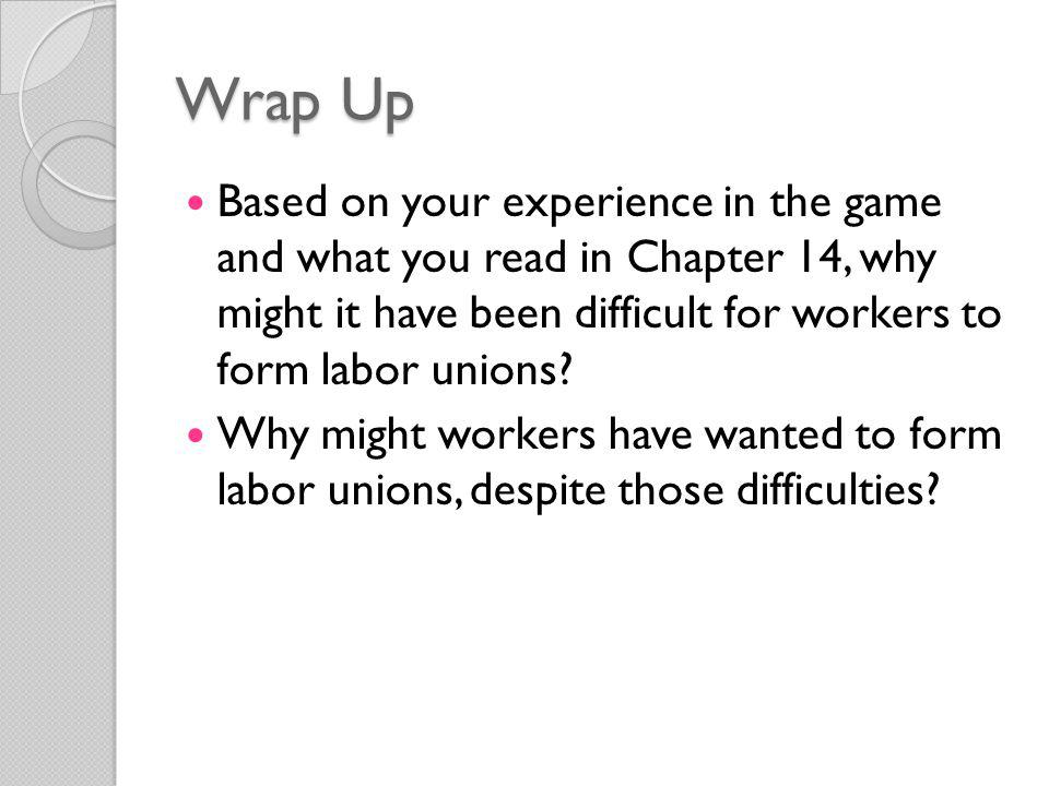 Wrap Up Based on your experience in the game and what you read in Chapter 14, why might it have been difficult for workers to form labor unions
