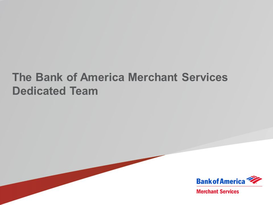 The Bank of America Merchant Services Dedicated Team