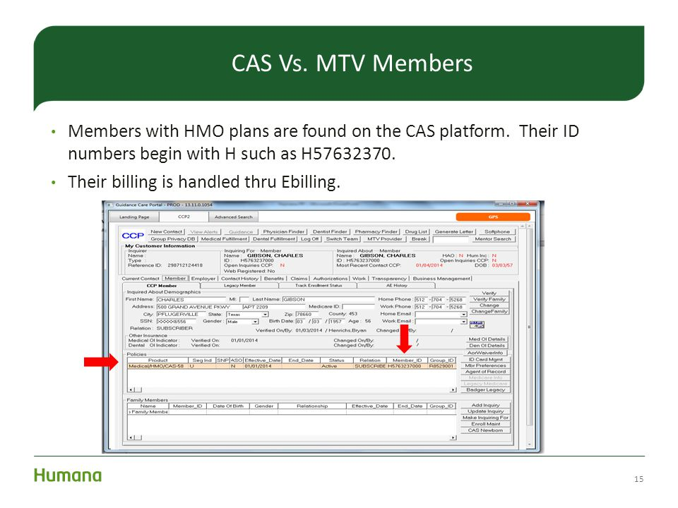 CAS Vs. MTV Members Members with HMO plans are found on the CAS platform. Their ID numbers begin with H such as H57632370.