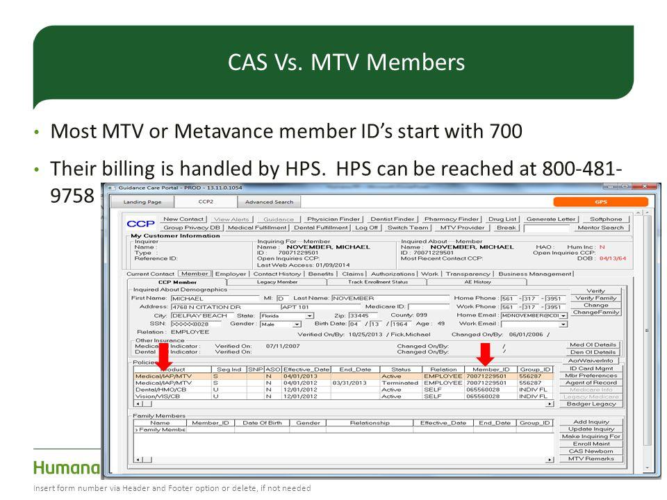 CAS Vs. MTV Members Most MTV or Metavance member ID's start with 700