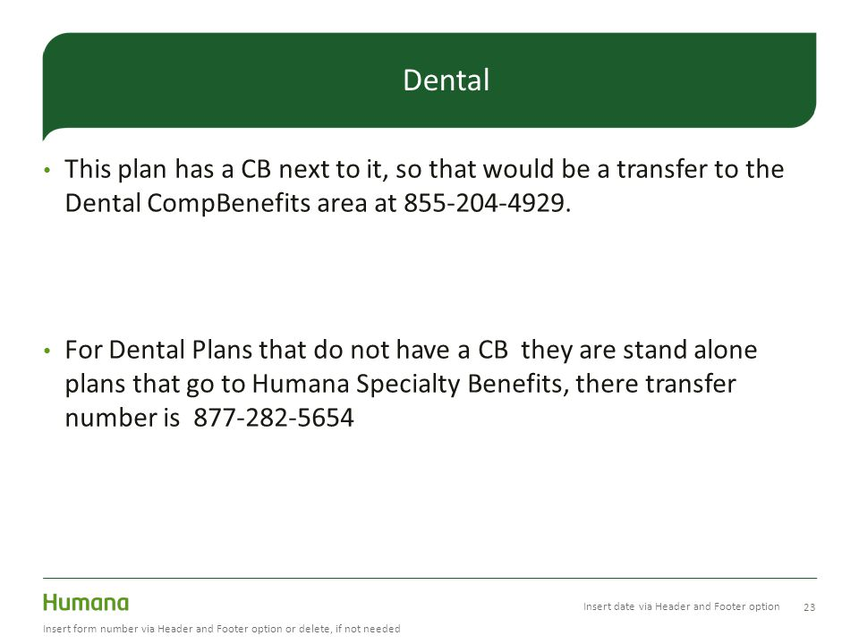 Dental This plan has a CB next to it, so that would be a transfer to the Dental CompBenefits area at 855-204-4929.