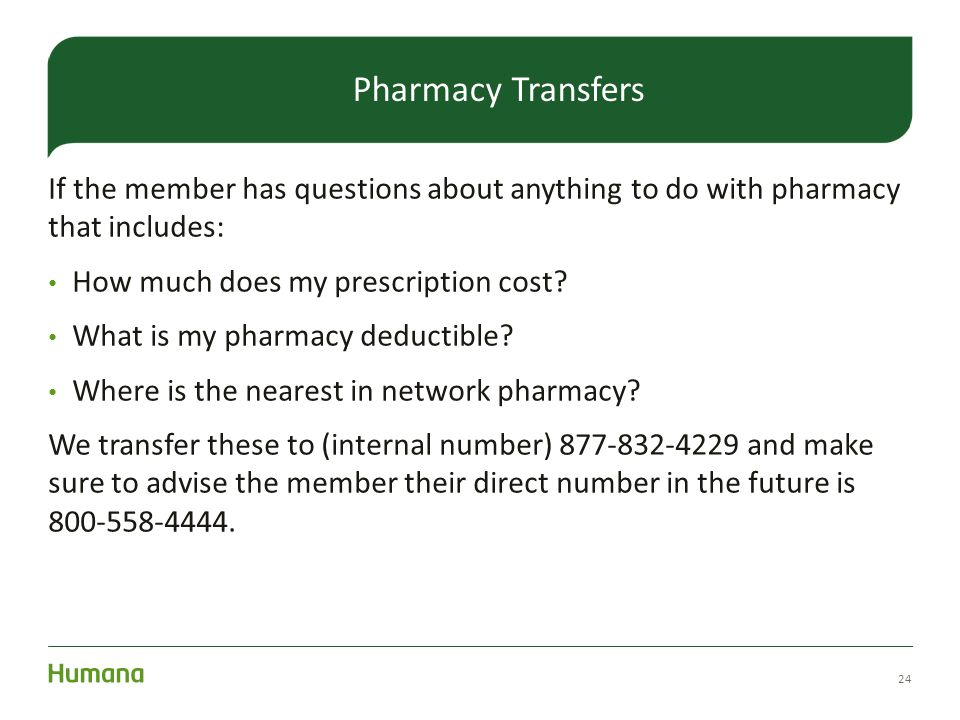 Pharmacy Transfers If the member has questions about anything to do with pharmacy that includes: How much does my prescription cost