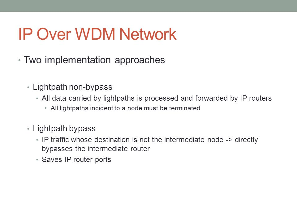 IP Over WDM Network Two implementation approaches Lightpath non-bypass