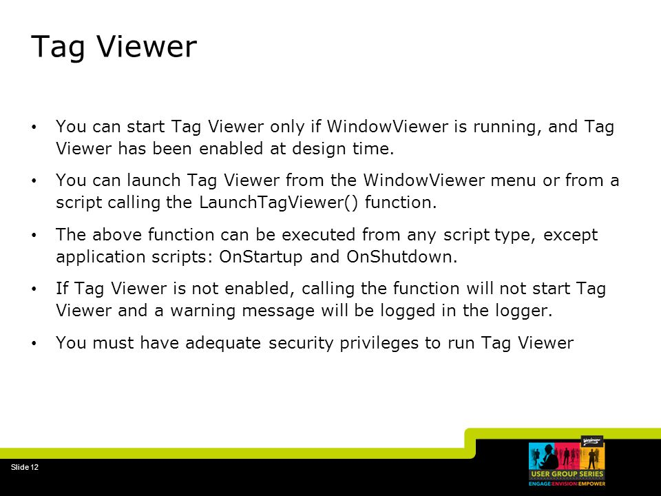 Tag Viewer You can start Tag Viewer only if WindowViewer is running, and Tag Viewer has been enabled at design time.