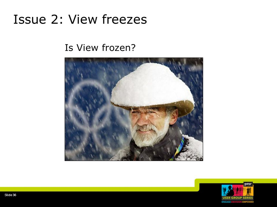 Issue 2: View freezes Is View frozen 31-Mar-17